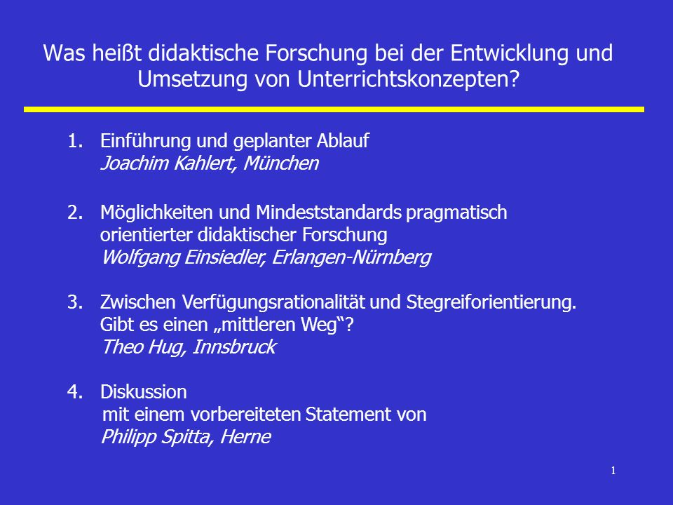 1 Was heißt didaktische Forschung bei der Entwicklung und Umsetzung von Unterrichtskonzepten? 1. Einführung und geplanter Ablauf Joachim Kahlert, Münc