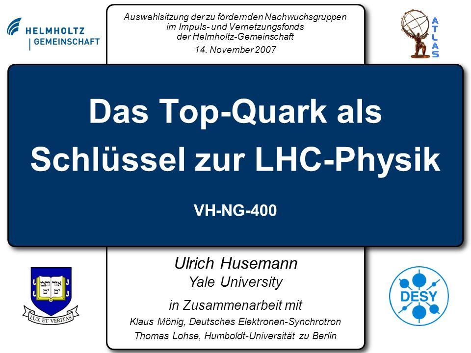 [ATLAS] Large Hadron Collider (LHC) Neue Ära der Elementarteilchenphysik Revolution im Verständnis der fundamentalen Struktur der Materie steht bevor Das Top-Quark als Schlüssel zur LHC-Physik Wichtigstes Kalibrationssignal Zentrale Rolle in Suche nach Neuer Physik Large Hadron Collider (LHC) Neue Ära der Elementarteilchenphysik Revolution im Verständnis der fundamentalen Struktur der Materie steht bevor Das Top-Quark als Schlüssel zur LHC-Physik Wichtigstes Kalibrationssignal Zentrale Rolle in Suche nach Neuer Physik
