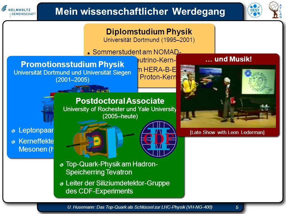 55 U. Husemann: Das Top-Quark als Schlüssel zur LHC-Physik (VH-NG-400) Mein wissenschaftlicher Werdegang 5 Diplomstudium Physik Universität Dortmund (