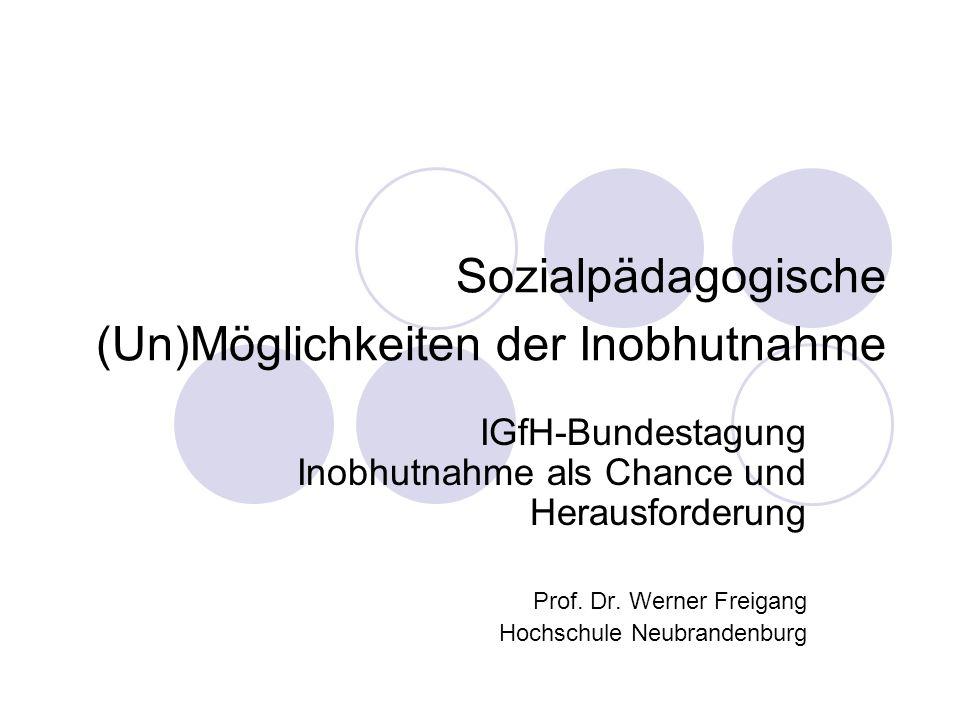 Sozialpädagogische (Un)Möglichkeiten der Inobhutnahme IGfH-Bundestagung Inobhutnahme als Chance und Herausforderung Prof.