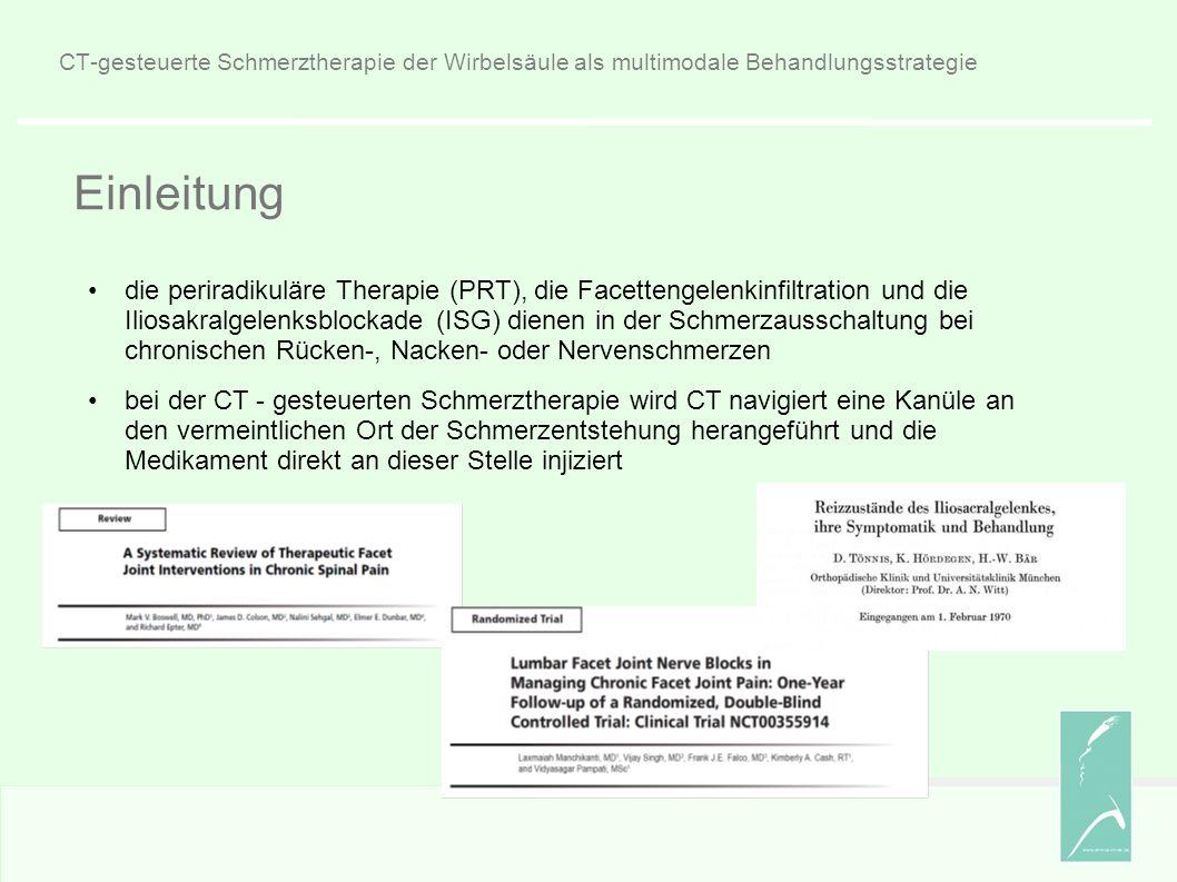 CT-gesteuerte Schmerztherapie der Wirbelsäule als multimodale Behandlungsstrategie Einleitung die periradikuläre Therapie (PRT), die Facettengelenkinfiltration und die Iliosakralgelenksblockade (ISG) dienen in der Schmerzausschaltung bei chronischen Rücken-, Nacken- oder Nervenschmerzen bei der CT - gesteuerten Schmerztherapie wird CT navigiert eine Kanüle an den vermeintlichen Ort der Schmerzentstehung herangeführt und die Medikament direkt an dieser Stelle injiziert