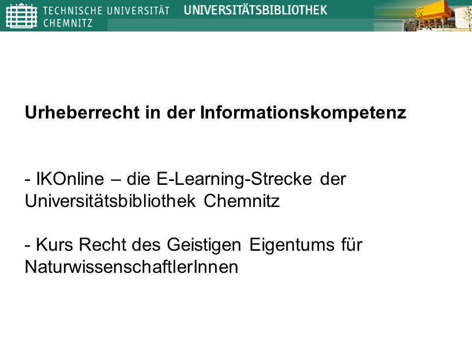 Urheberrecht in der Informationskompetenz - IKOnline – die E-Learning-Strecke der Universitätsbibliothek Chemnitz - Kurs Recht des Geistigen Eigentums