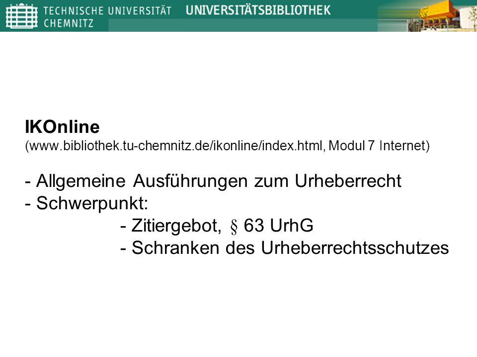 IKOnline (www.bibliothek.tu-chemnitz.de/ikonline/index.html, Modul 7 Internet) - Allgemeine Ausführungen zum Urheberrecht - Schwerpunkt: - Zitiergebot