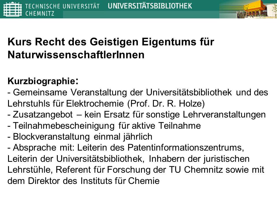 Kurs Recht des Geistigen Eigentums für NaturwissenschaftlerInnen Kurzbiographie : - Gemeinsame Veranstaltung der Universitätsbibliothek und des Lehrst
