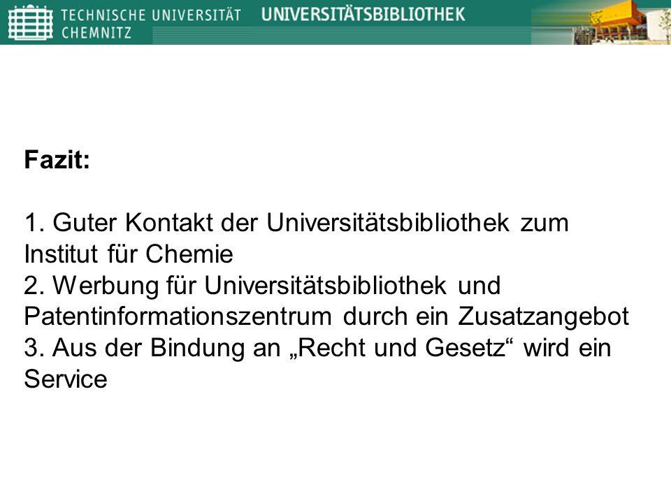 Fazit: 1. Guter Kontakt der Universitätsbibliothek zum Institut für Chemie 2. Werbung für Universitätsbibliothek und Patentinformationszentrum durch e