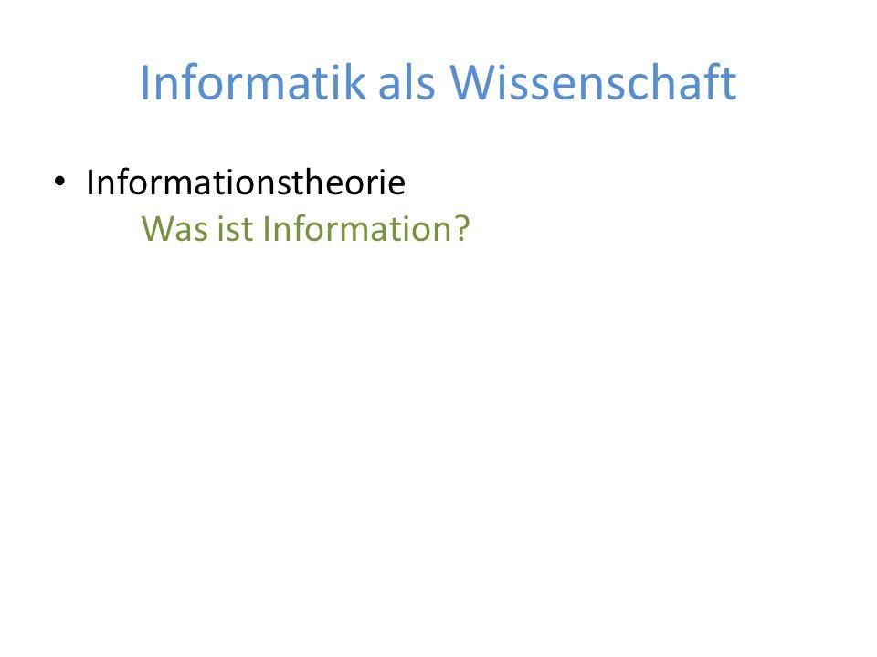 Informatik als Wissenschaft Informationstheorie Was ist Information?