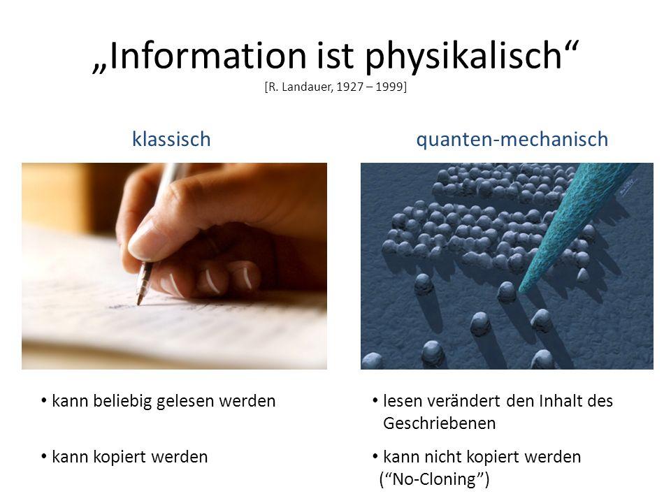 Information ist physikalisch [R. Landauer, 1927 – 1999] klassischquanten-mechanisch kann beliebig gelesen werden kann kopiert werden lesen verändert d