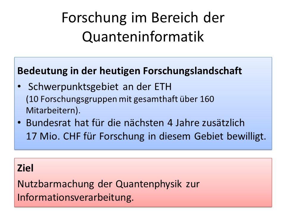 Forschung im Bereich der Quanteninformatik Ziel Nutzbarmachung der Quantenphysik zur Informationsverarbeitung. Ziel Nutzbarmachung der Quantenphysik z