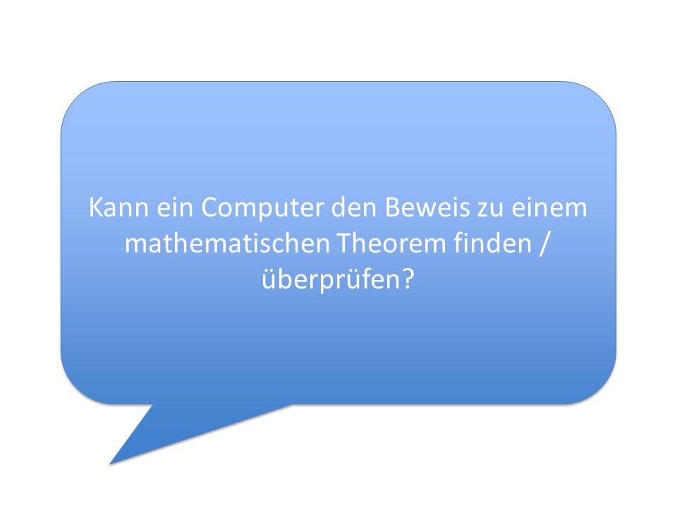 Kann ein Computer den Beweis zu einem mathematischen Theorem finden / überprüfen?
