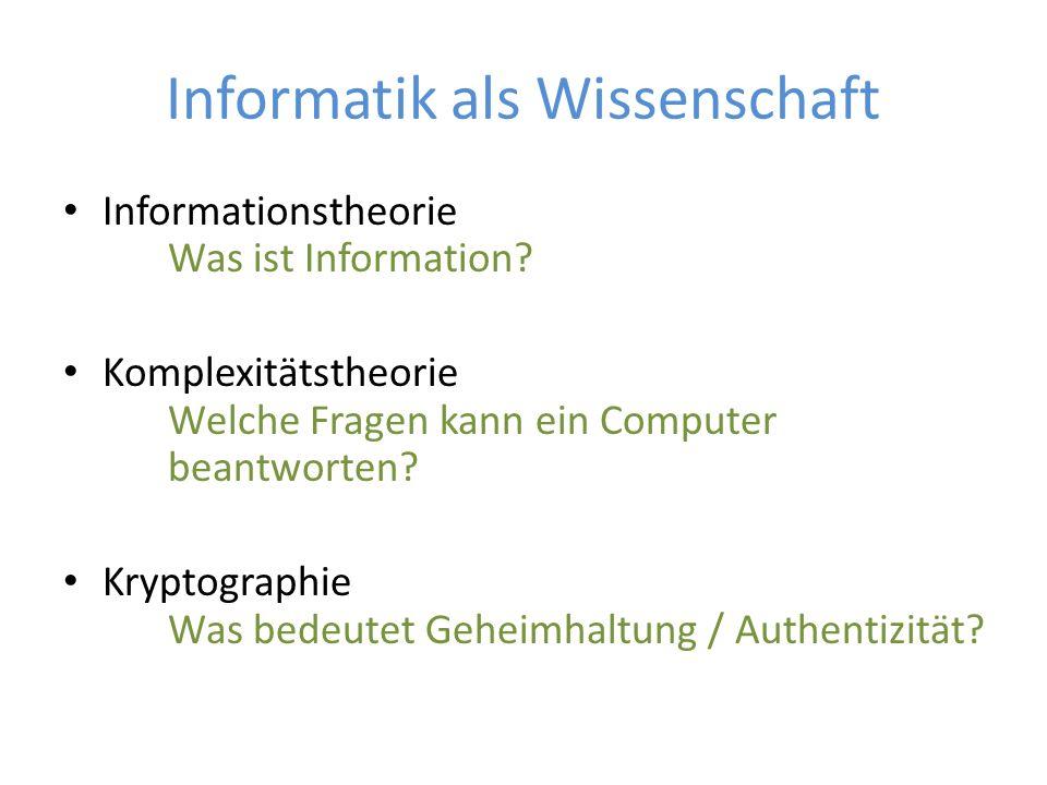 Informatik als Wissenschaft Informationstheorie Was ist Information? Komplexitätstheorie Welche Fragen kann ein Computer beantworten? Kryptographie Wa