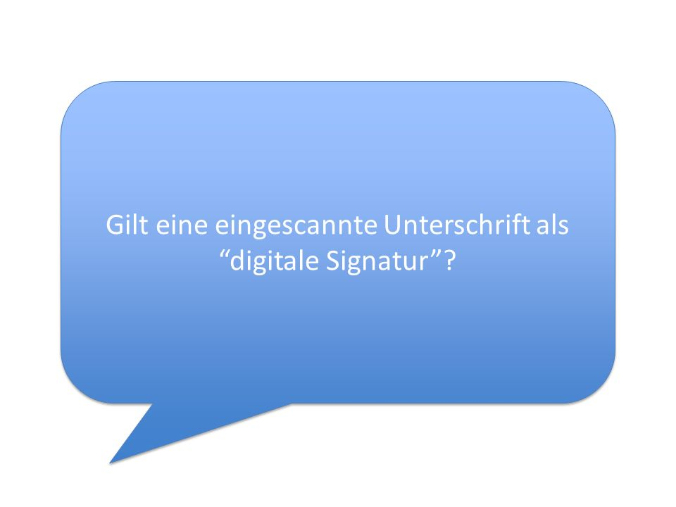 Gilt eine eingescannte Unterschrift als digitale Signatur?