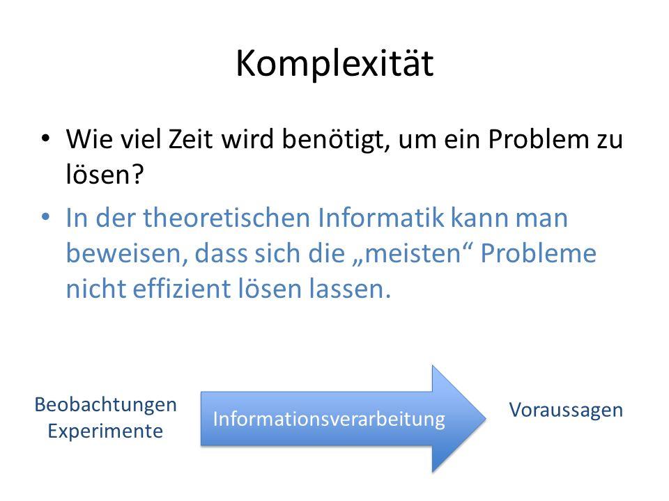 Komplexität Wie viel Zeit wird benötigt, um ein Problem zu lösen? In der theoretischen Informatik kann man beweisen, dass sich die meisten Probleme ni