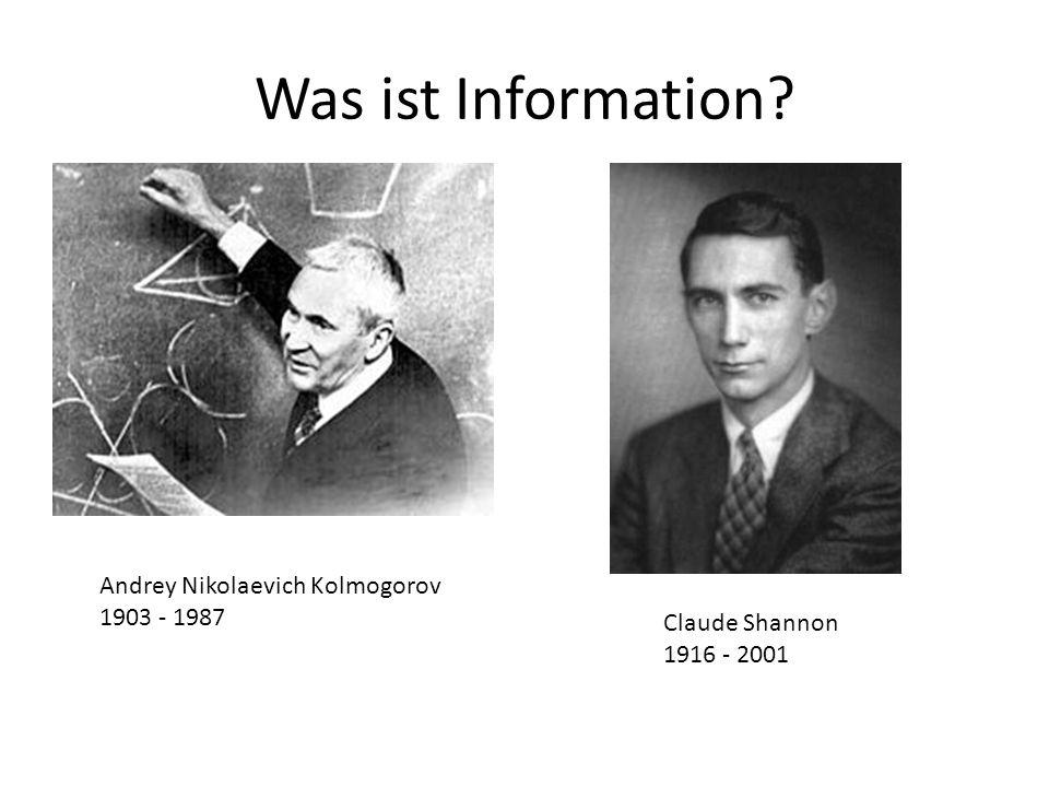Was ist Information? Andrey Nikolaevich Kolmogorov 1903 - 1987 Claude Shannon 1916 - 2001