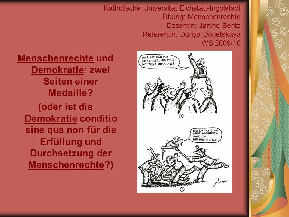 Katholische Universität Eichstätt-Ingolstadt Übung: Menschenrechte Dozentin: Janine Bentz Referentin: Dariya Donetskaya WS 2009/10 Menschenrechte und Demokratie: zwei Seiten einer Medaille.