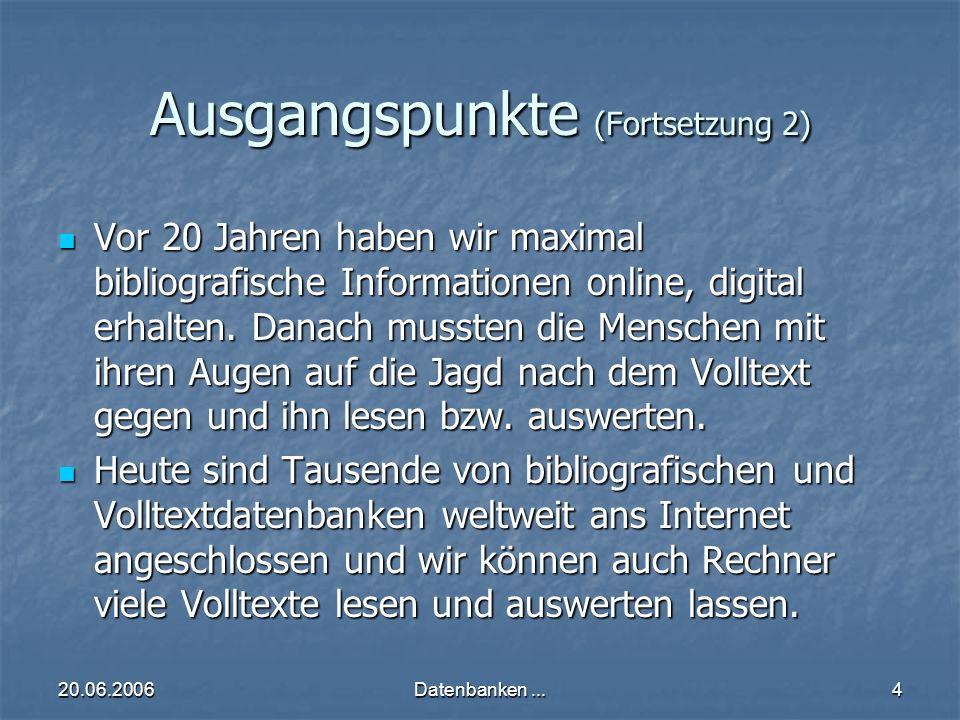 20.06.2006Datenbanken...4 Ausgangspunkte (Fortsetzung 2) Vor 20 Jahren haben wir maximal bibliografische Informationen online, digital erhalten.