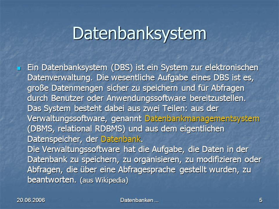 20.06.2006Datenbanken...5 Datenbanksystem Ein Datenbanksystem (DBS) ist ein System zur elektronischen Datenverwaltung.