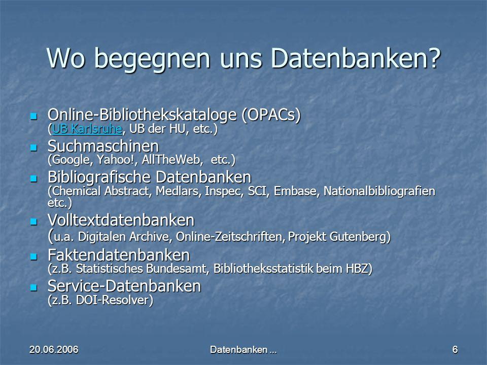 20.06.2006Datenbanken...7 Wo finden wir keine Datenbanken.