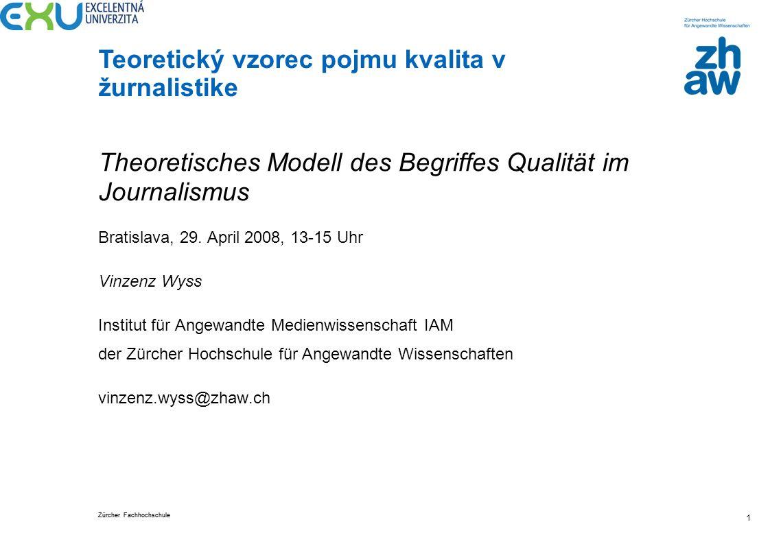 Zürcher Fachhochschule Teoretický vzorec pojmu kvalita v žurnalistike 1 Theoretisches Modell des Begriffes Qualität im Journalismus Bratislava, 29. Ap