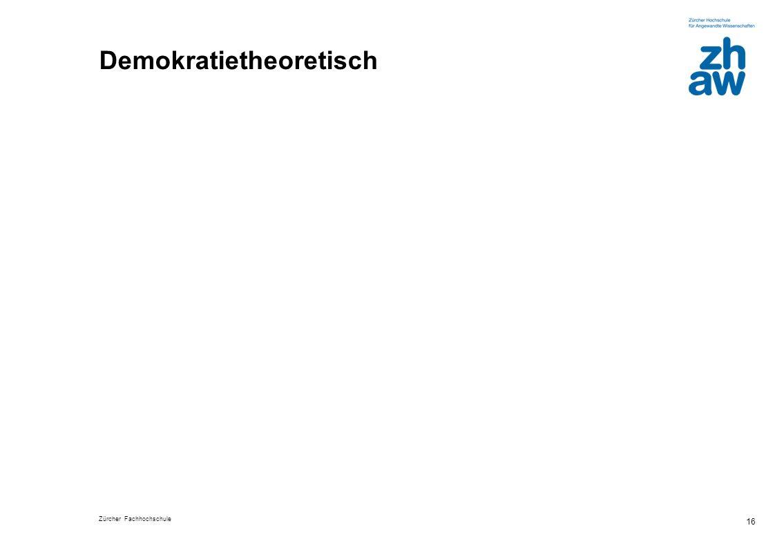 Zürcher Fachhochschule 16 Demokratietheoretisch