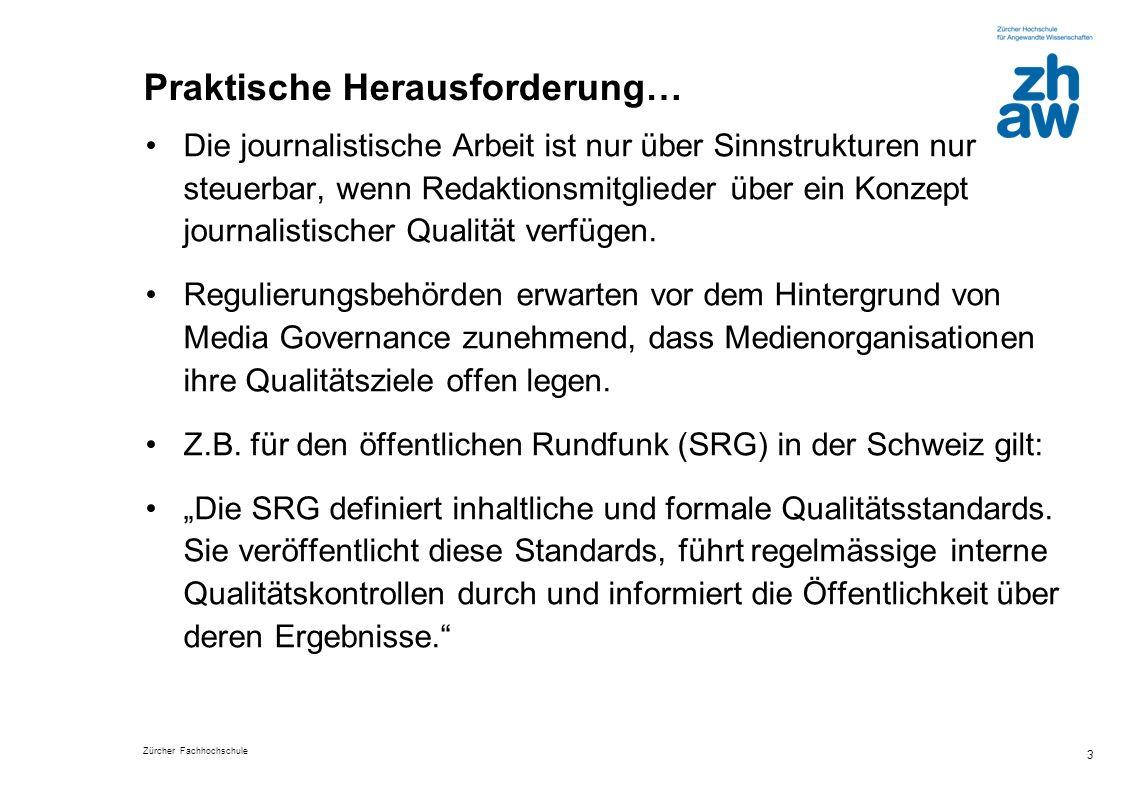 Zürcher Fachhochschule 3 Praktische Herausforderung… Die journalistische Arbeit ist nur über Sinnstrukturen nur steuerbar, wenn Redaktionsmitglieder ü