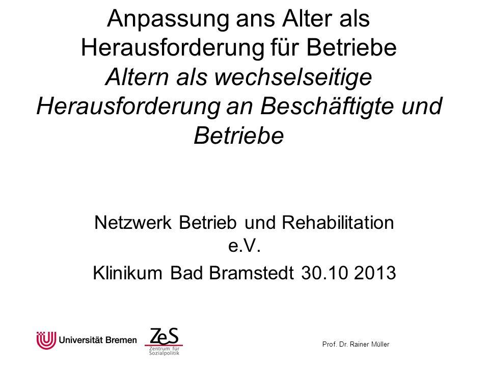 Prof. Dr. Rainer Müller Anpassung ans Alter als Herausforderung für Betriebe Altern als wechselseitige Herausforderung an Beschäftigte und Betriebe Ne