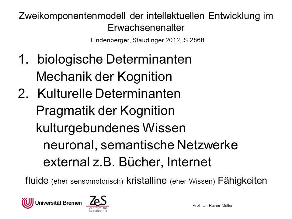 Zweikomponentenmodell der intellektuellen Entwicklung im Erwachsenenalter Lindenberger, Staudinger 2012, S.286ff 1.biologische Determinanten Mechanik