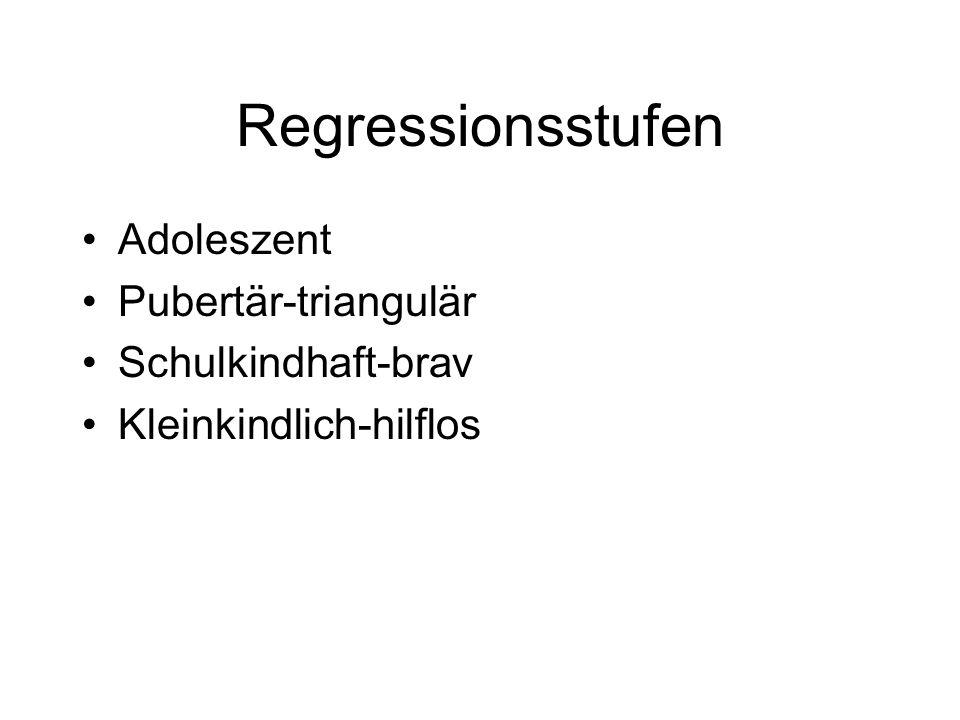 Regressionsstufen Adoleszent Pubertär-triangulär Schulkindhaft-brav Kleinkindlich-hilflos