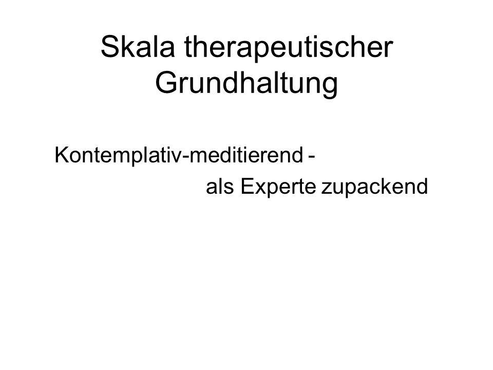 Skala therapeutischer Grundhaltung Kontemplativ-meditierend - als Experte zupackend