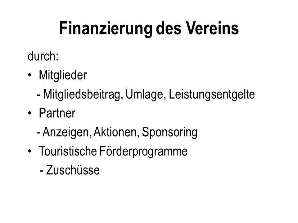 Finanzierung des Vereins durch: Mitglieder - Mitgliedsbeitrag, Umlage, Leistungsentgelte Partner - Anzeigen, Aktionen, Sponsoring Touristische Förderp