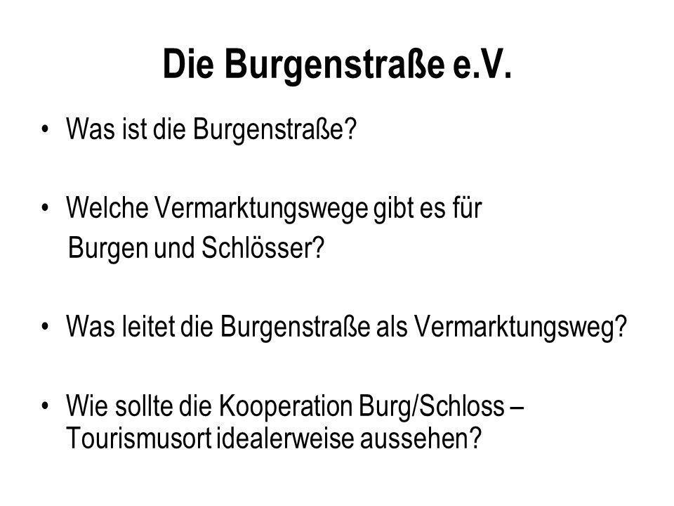 Die Burgenstraße e.V. Was ist die Burgenstraße? Welche Vermarktungswege gibt es für Burgen und Schlösser? Was leitet die Burgenstraße als Vermarktungs