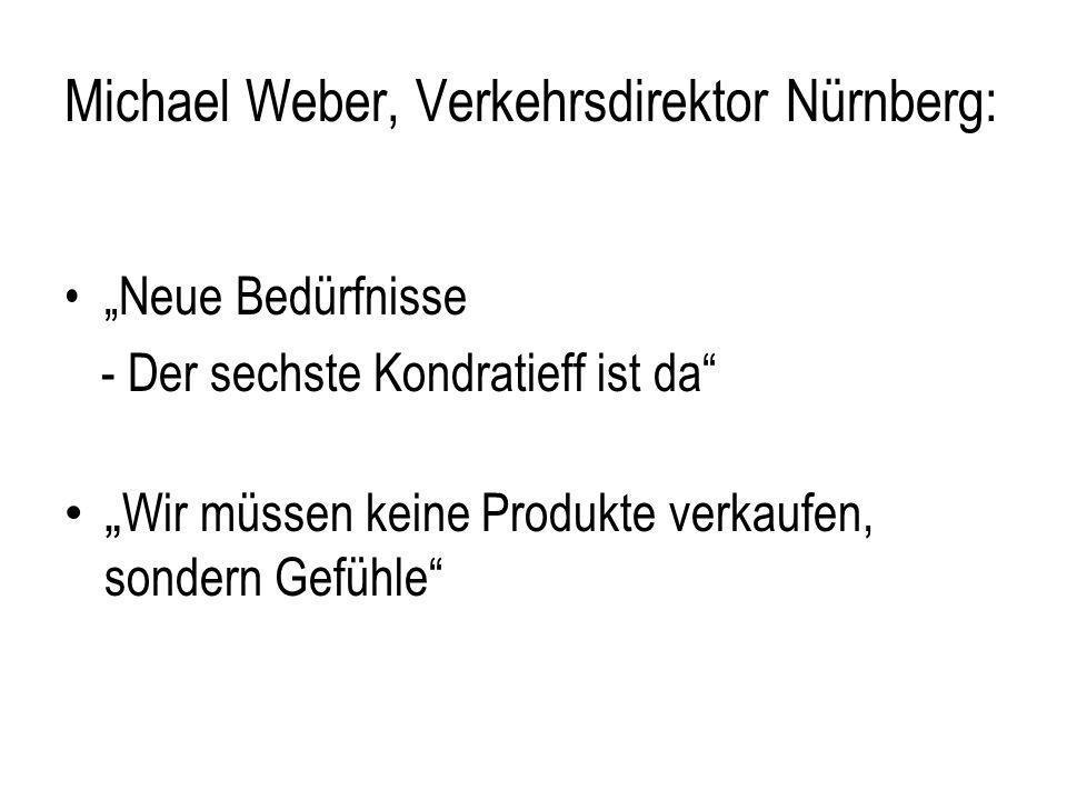 Michael Weber, Verkehrsdirektor Nürnberg: Neue Bedürfnisse - Der sechste Kondratieff ist da Wir müssen keine Produkte verkaufen, sondern Gefühle