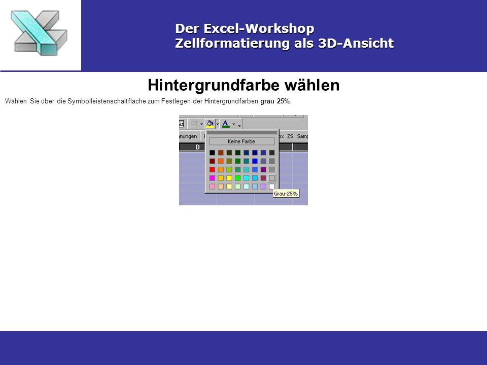 Bereich markieren Der Excel-Workshop Zellformatierung als 3D-Ansicht Markieren Sie den Bereich, der eine 3D-Formatierung erhalten soll