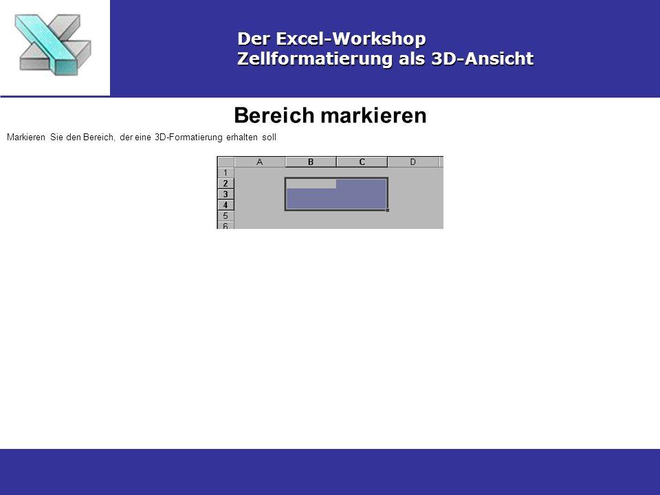 Formatierungsdialog aufrufen Der Excel-Workshop Zellformatierung als 3D-Ansicht Wählen Sie Menü Format / Zellen...