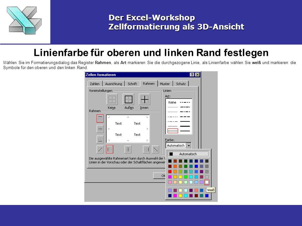 Linienfarbe für den unteren und rechten Rand festlegen Der Excel-Workshop Zellformatierung als 3D-Ansicht Wählen Sie als Linienfarbe grau 50% und markieren die Symbole für den unteren und den rechten Rand.