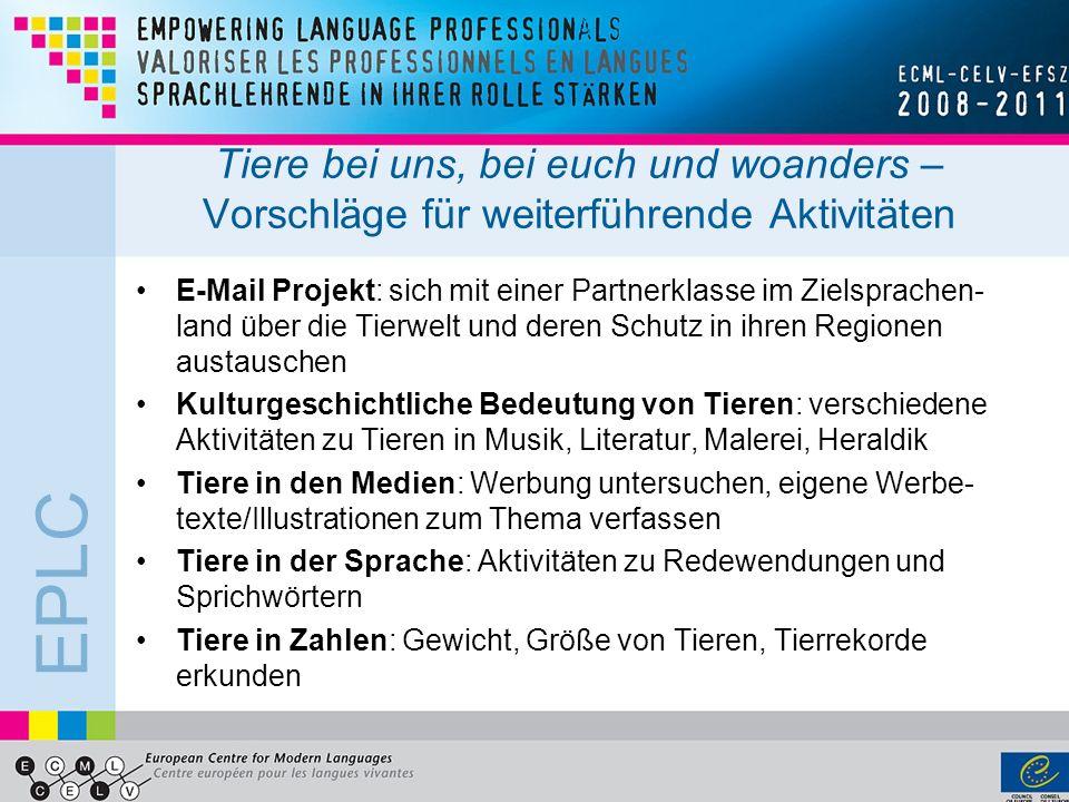 EPLC Tiere bei uns, bei euch und woanders – Vorschläge für weiterführende Aktivitäten E-Mail Projekt: sich mit einer Partnerklasse im Zielsprachen- la