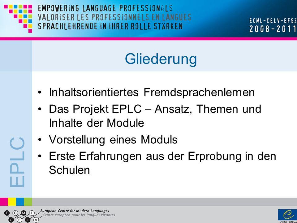 EPLC Gliederung Inhaltsorientiertes Fremdsprachenlernen Das Projekt EPLC – Ansatz, Themen und Inhalte der Module Vorstellung eines Moduls Erste Erfahr