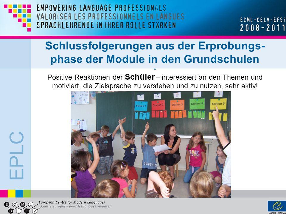 EPLC Schlussfolgerungen aus der Erprobungs- phase der Module in den Grundschulen - Positive Reaktionen der Schüler – interessiert an den Themen und mo