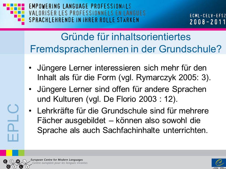 EPLC Gründe für inhaltsorientiertes Fremdsprachenlernen in der Grundschule? Jüngere Lerner interessieren sich mehr für den Inhalt als für die Form (vg