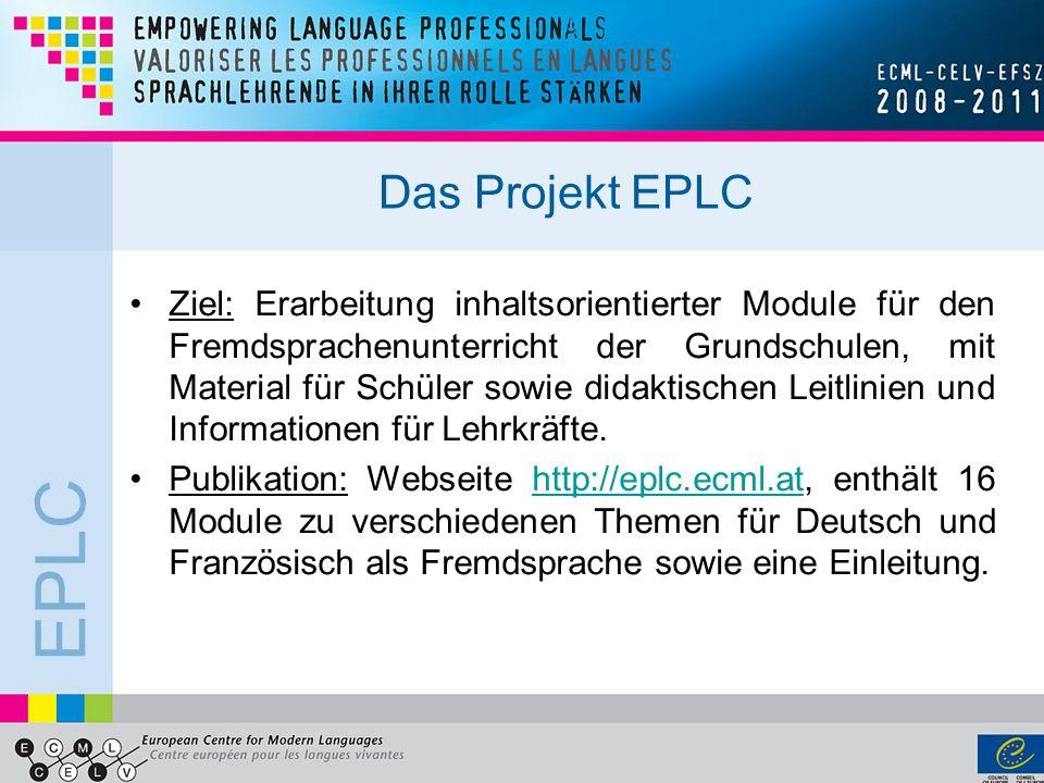 EPLC Das Projekt EPLC Ziel: Erarbeitung inhaltsorientierter Module für den Fremdsprachenunterricht der Grundschulen, mit Material für Schüler sowie di