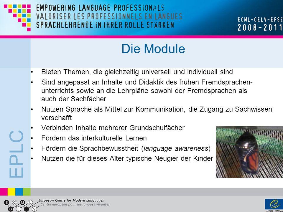 EPLC Die Module Bieten Themen, die gleichzeitig universell und individuell sind Sind angepasst an Inhalte und Didaktik des frühen Fremdsprachen- unter