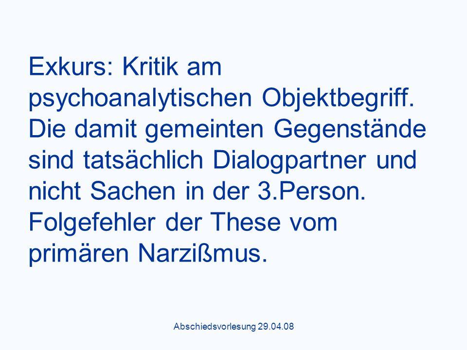 Abschiedsvorlesung 29.04.08 Exkurs: Kritik am psychoanalytischen Objektbegriff.