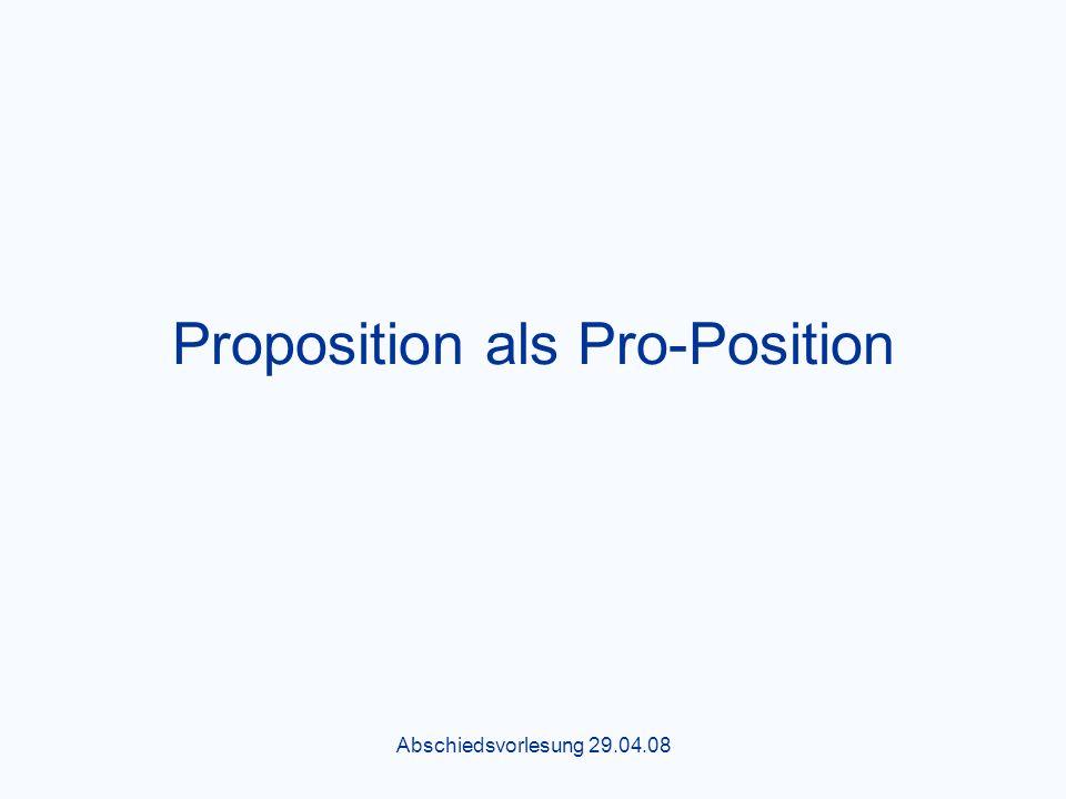 Abschiedsvorlesung 29.04.08 Proposition als Pro-Position