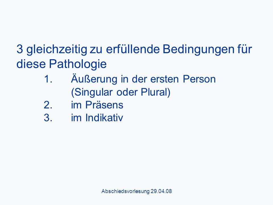 Abschiedsvorlesung 29.04.08 3 gleichzeitig zu erfüllende Bedingungen für diese Pathologie 1.