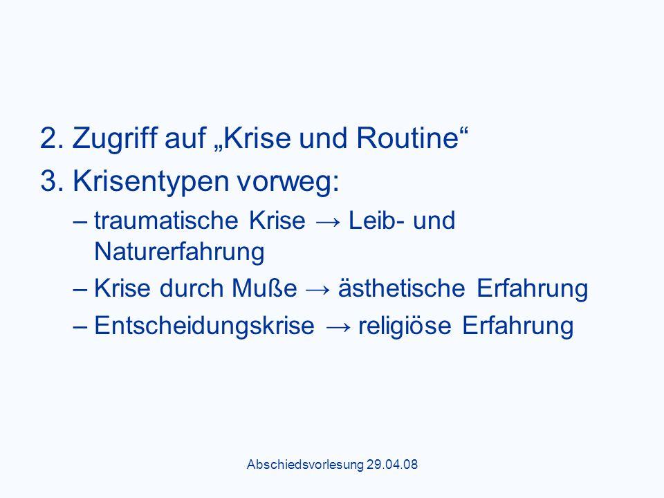 Abschiedsvorlesung 29.04.08 2.Zugriff auf Krise und Routine 3.