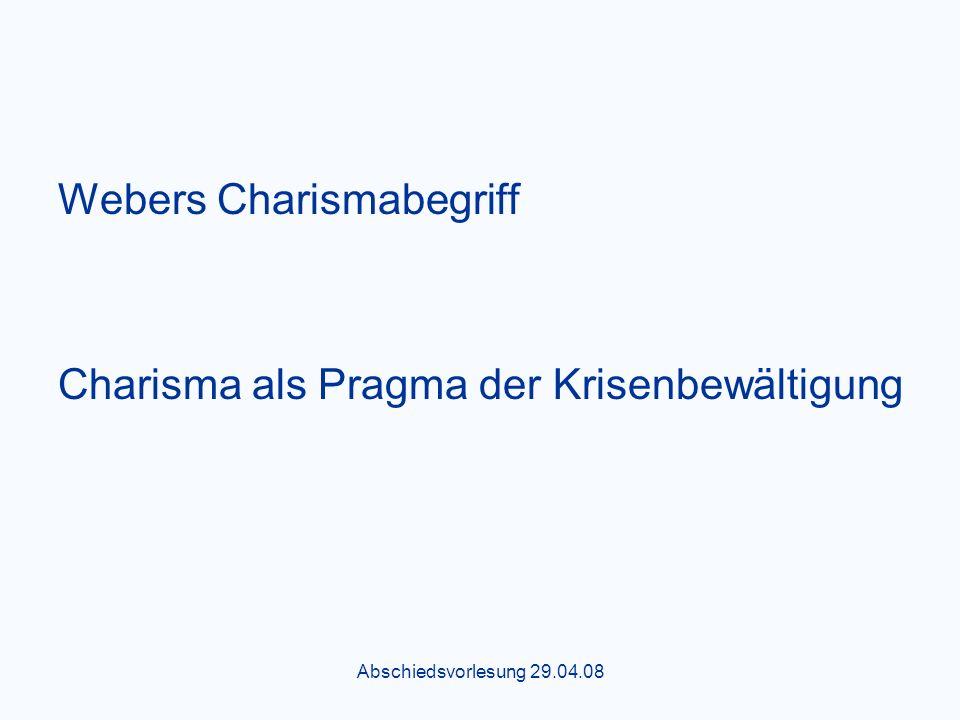 Abschiedsvorlesung 29.04.08 Webers Charismabegriff Charisma als Pragma der Krisenbewältigung