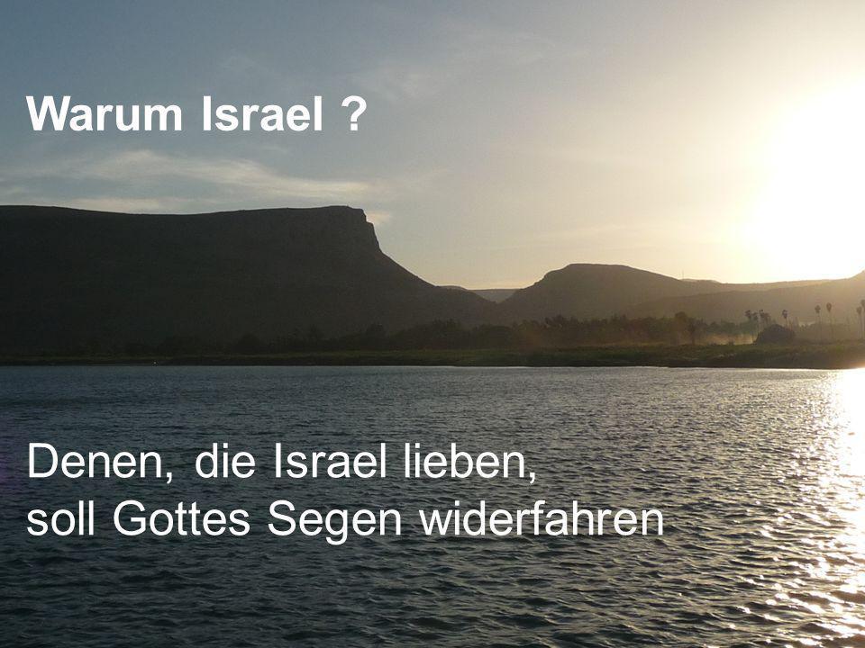 Denen, die Israel lieben, soll Gottes Segen widerfahren Warum Israel ?