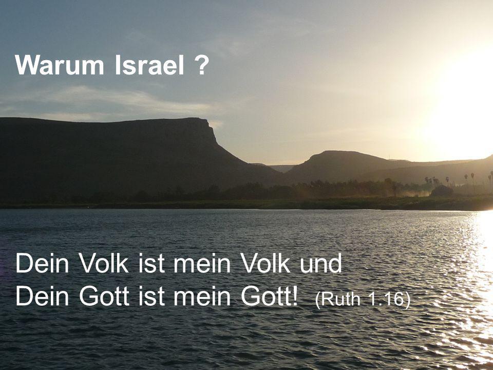 Dein Volk ist mein Volk und Dein Gott ist mein Gott! (Ruth 1.16) Warum Israel ?