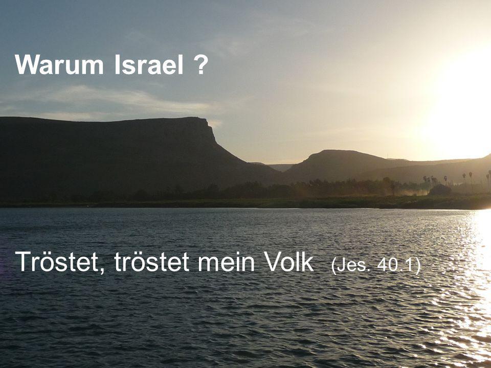 Tröstet, tröstet mein Volk (Jes. 40.1) Warum Israel ?