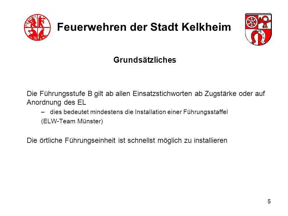 6 Feuerwehren der Stadt Kelkheim Als Führungseinrichtung für die Stufe B (Führungstrupp oder -staffel) dient der ELW der Stadt Kelkheim (ist bei allen Zugalarmen außer BMA in der AAO hinterlegt).