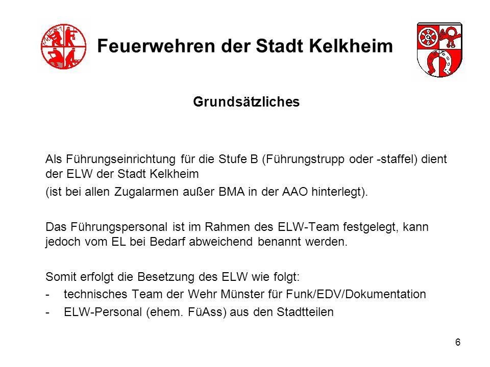 6 Feuerwehren der Stadt Kelkheim Als Führungseinrichtung für die Stufe B (Führungstrupp oder -staffel) dient der ELW der Stadt Kelkheim (ist bei allen